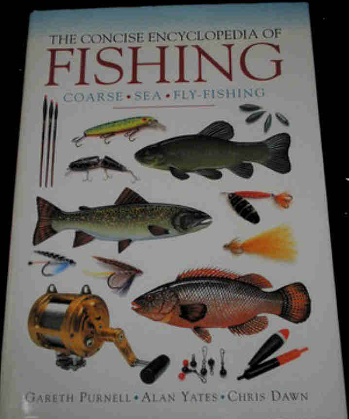 THE CONCISE ENCYCLOPAEDIA OF FISHING by Gareth Purnell, Alan Yates and Chris Dawn